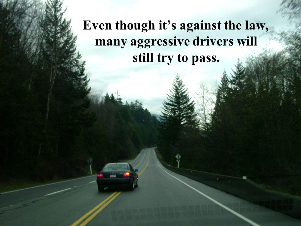 Even though it's against the law, many aggressive drivers will still try to pass.