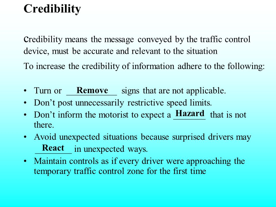 Credibility credibility means the message conveyed by the traffic control device, must be accurate and relevant to the situation