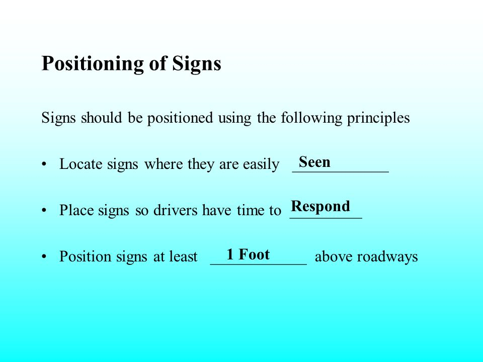 Positioning of Signs Signs should be positioned using the following principles. Locate signs where they are easily ____________.