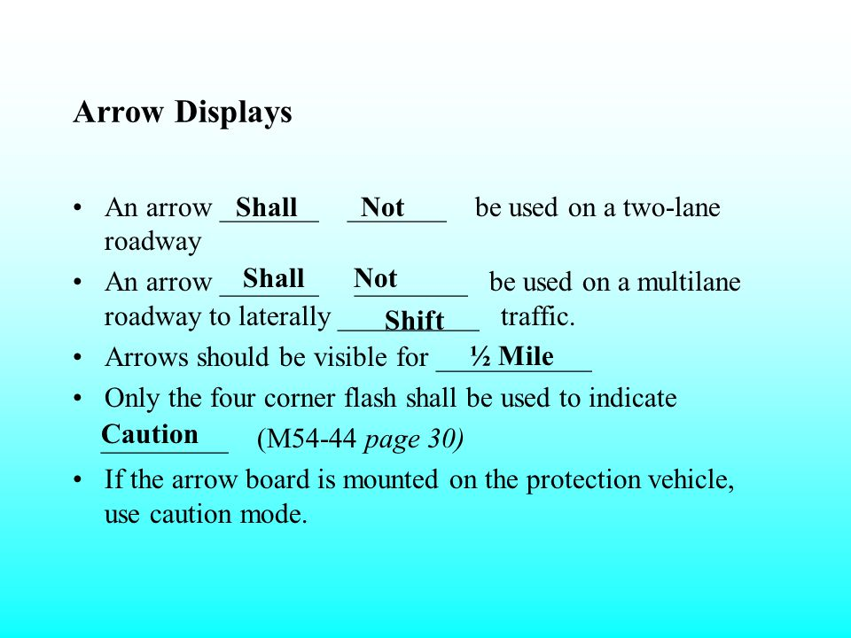 Arrow Displays An arrow _______ _______ be used on a two-lane roadway