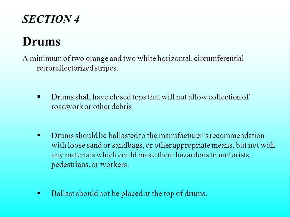 SECTION 4 Drums. A minimum of two orange and two white horizontal, circumferential retroreflectorized stripes.
