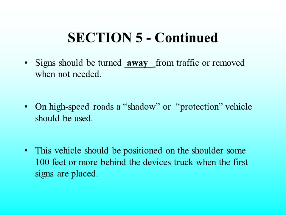SECTION 5 - Continued Signs should be turned ______ from traffic or removed when not needed.