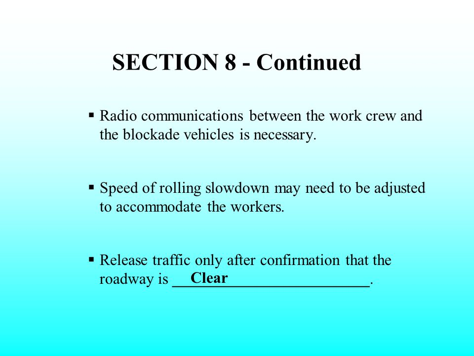 SECTION 8 - Continued Radio communications between the work crew and the blockade vehicles is necessary.
