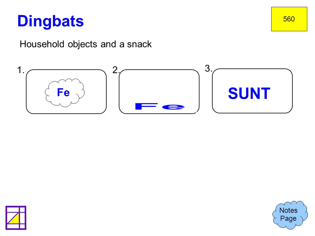 Dingbats SUNT Fe Household objects and a snack 1. 2. 3. 1. Steam iron