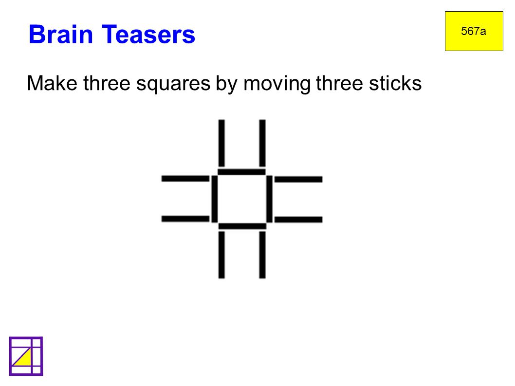 Brain Teasers Make three squares by moving three sticks twenty: