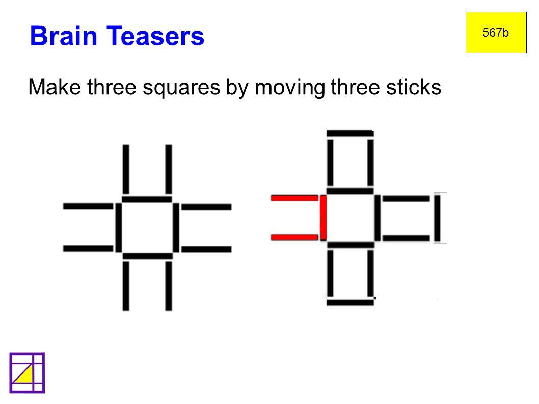 Brain Teasers Make three squares by moving three sticks twenty: