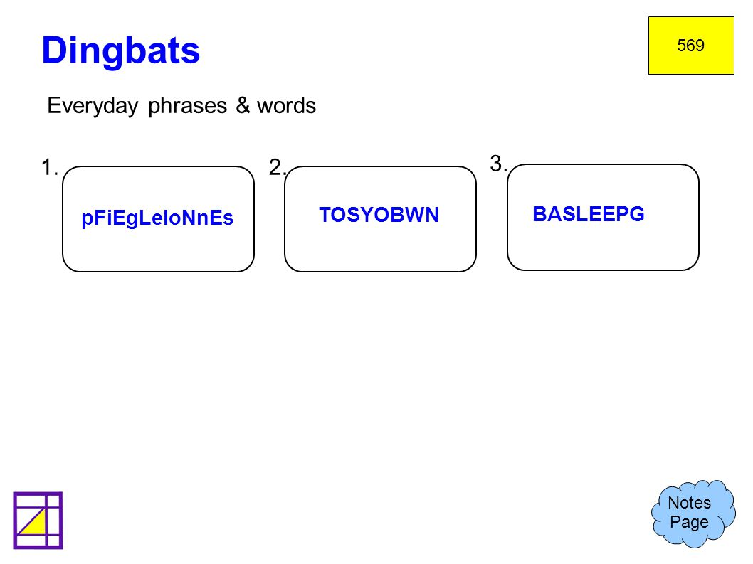 Dingbats Everyday phrases & words 1. 2. 3. 1. Cat amongst the pigeons