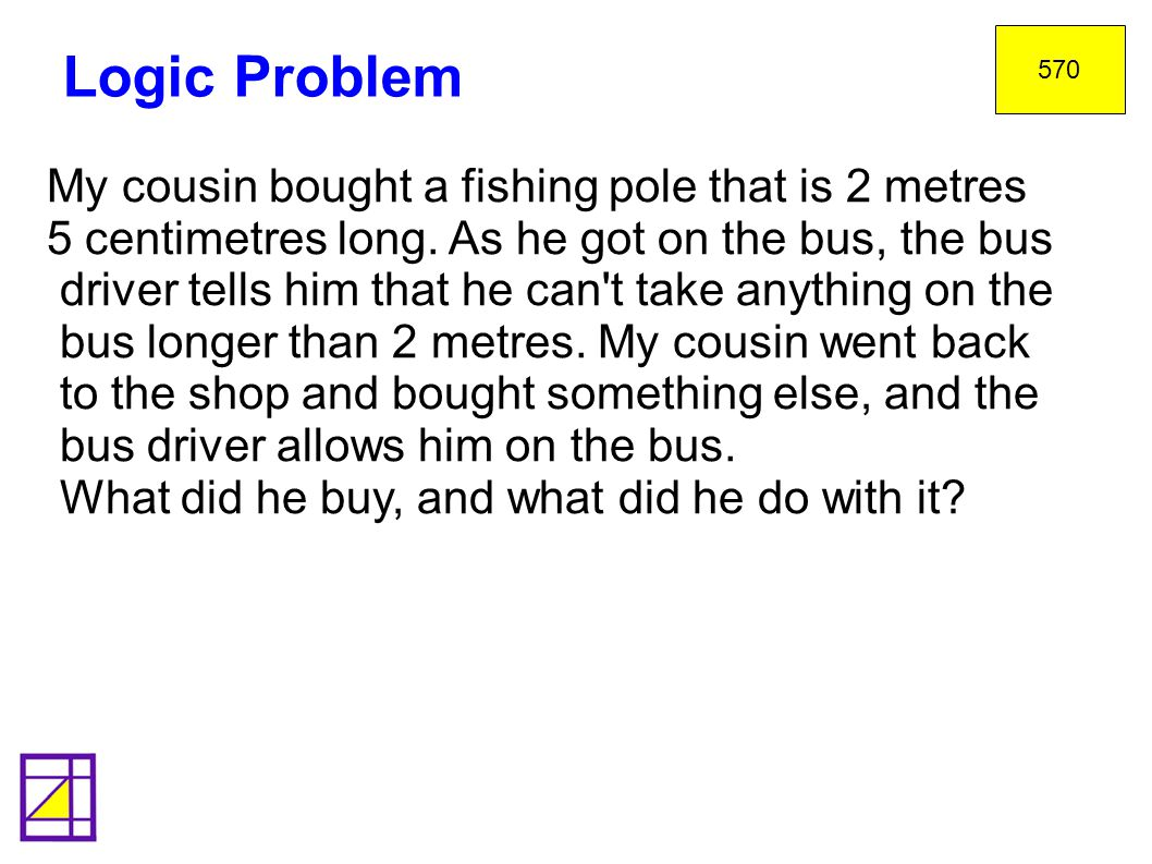 Logic Problem My cousin bought a fishing pole that is 2 metres