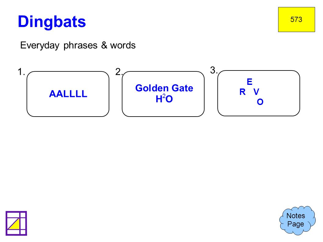 Dingbats Everyday phrases & words 1. 2. 3. Golden Gate H O AALLLL