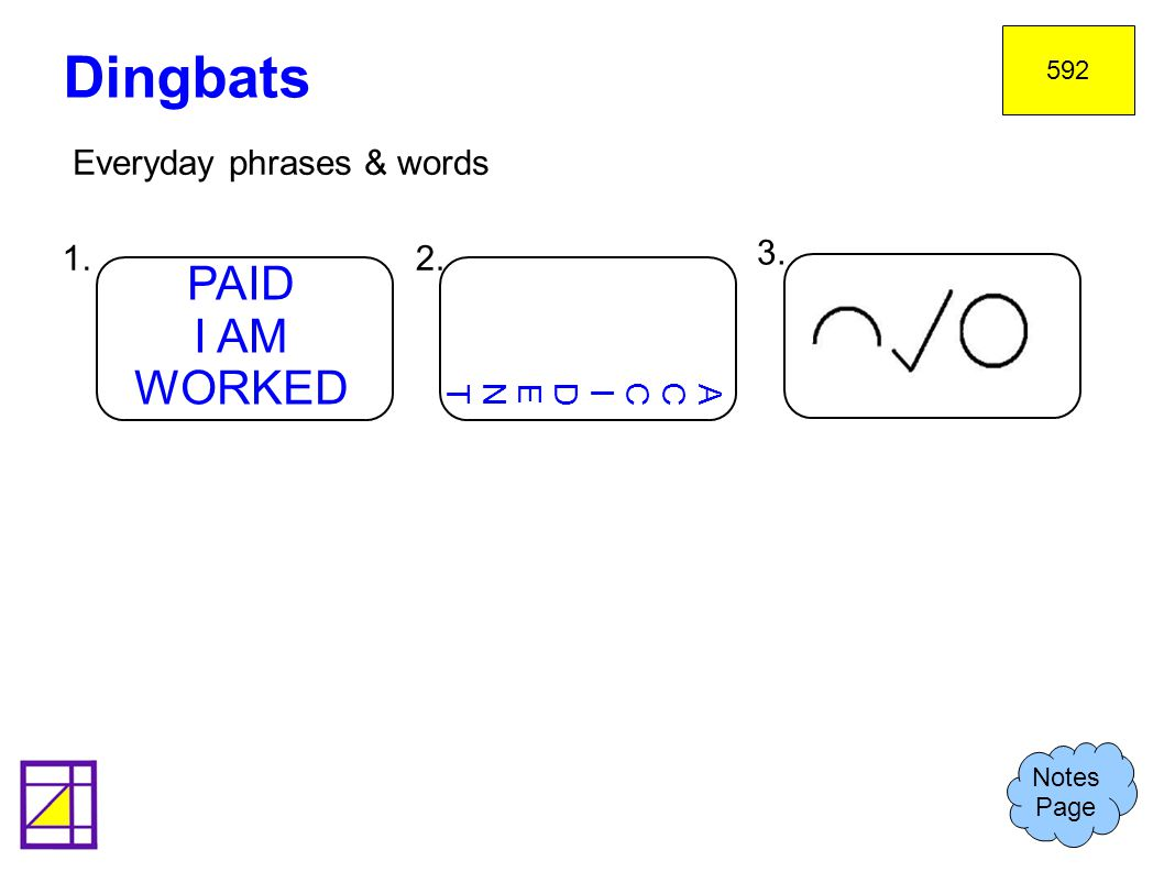 Dingbats PAID I AM WORKED Everyday phrases & words 1. 2. 3.