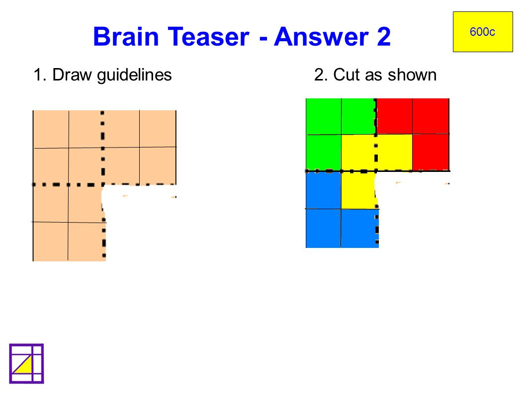 Brain Teaser - Answer 2 1. Draw guidelines 2. Cut as shown bee goat