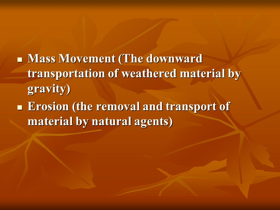 Mass Movement (The downward transportation of weathered material by gravity)