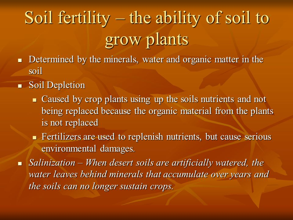 Soil fertility – the ability of soil to grow plants