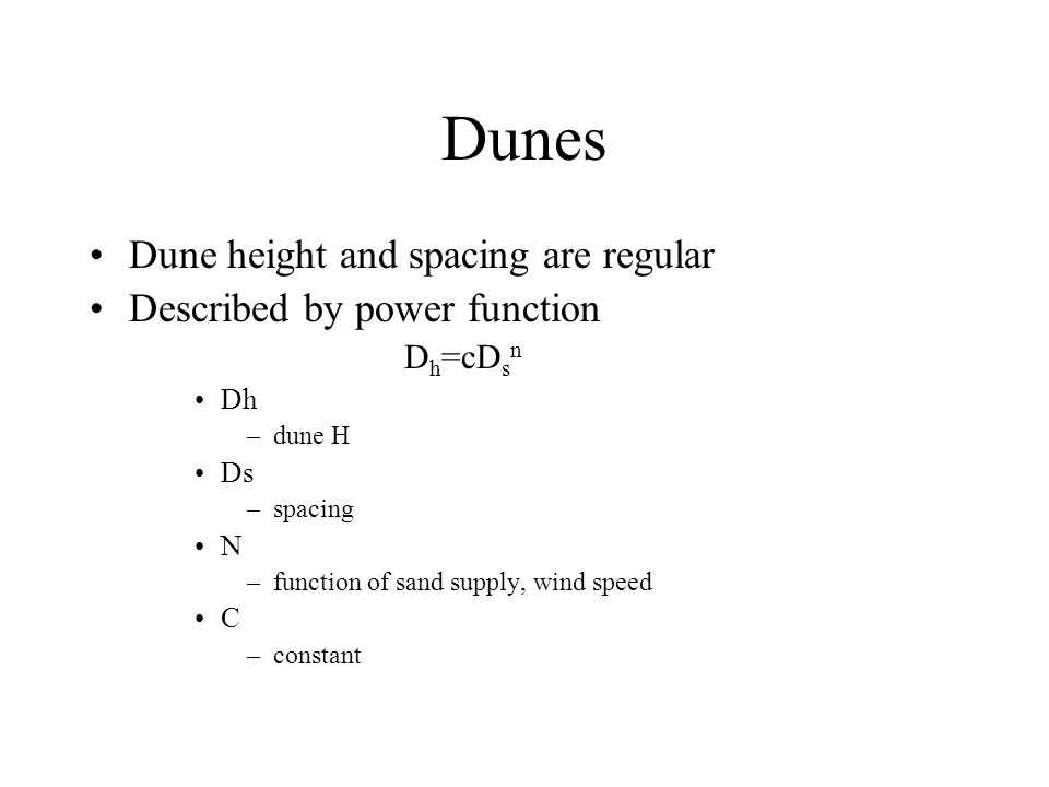 Dunes Dune height and spacing are regular Described by power function