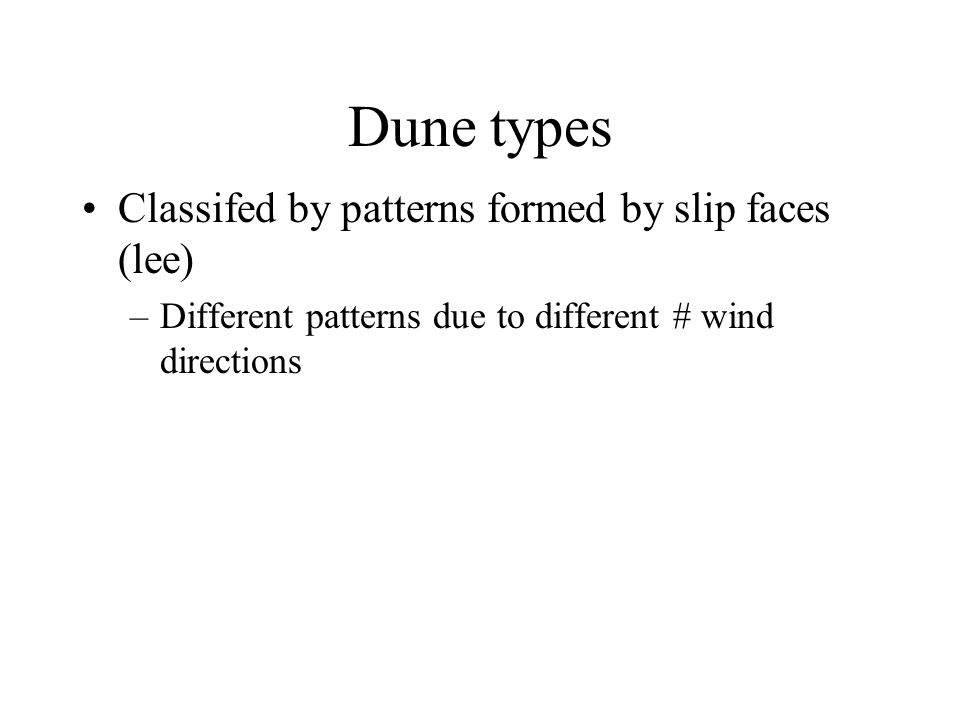 Dune types Classifed by patterns formed by slip faces (lee)