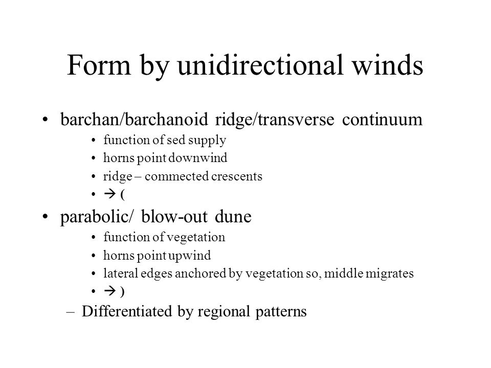 Form by unidirectional winds