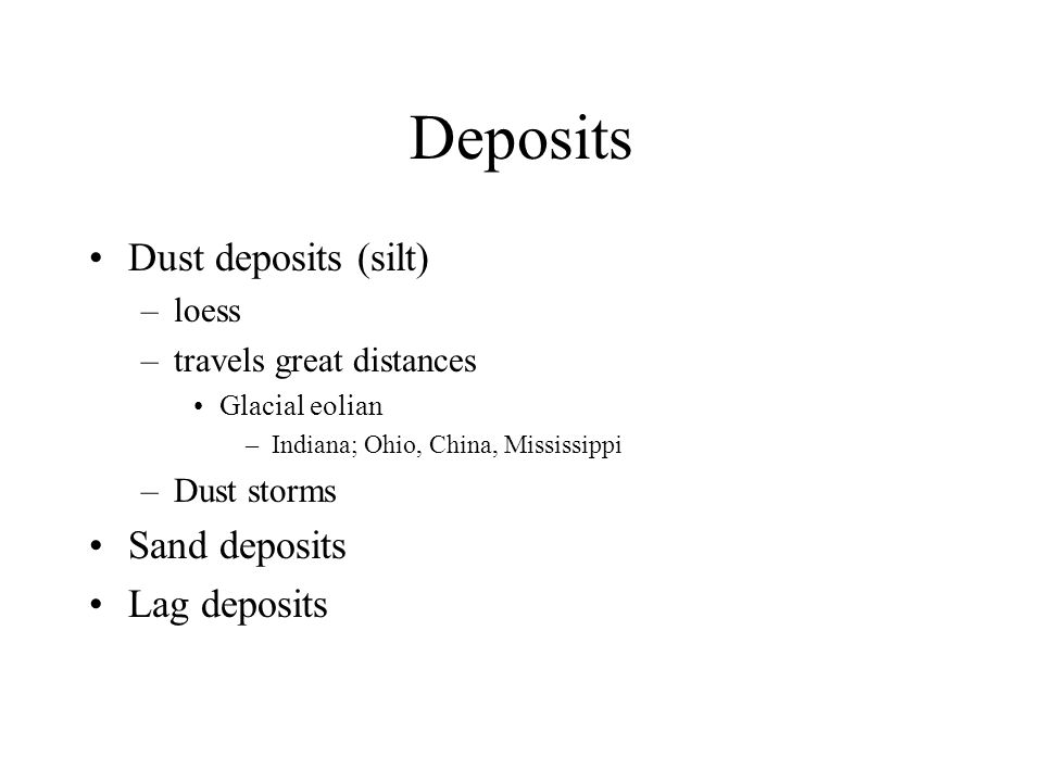 Deposits Dust deposits (silt) Sand deposits Lag deposits loess