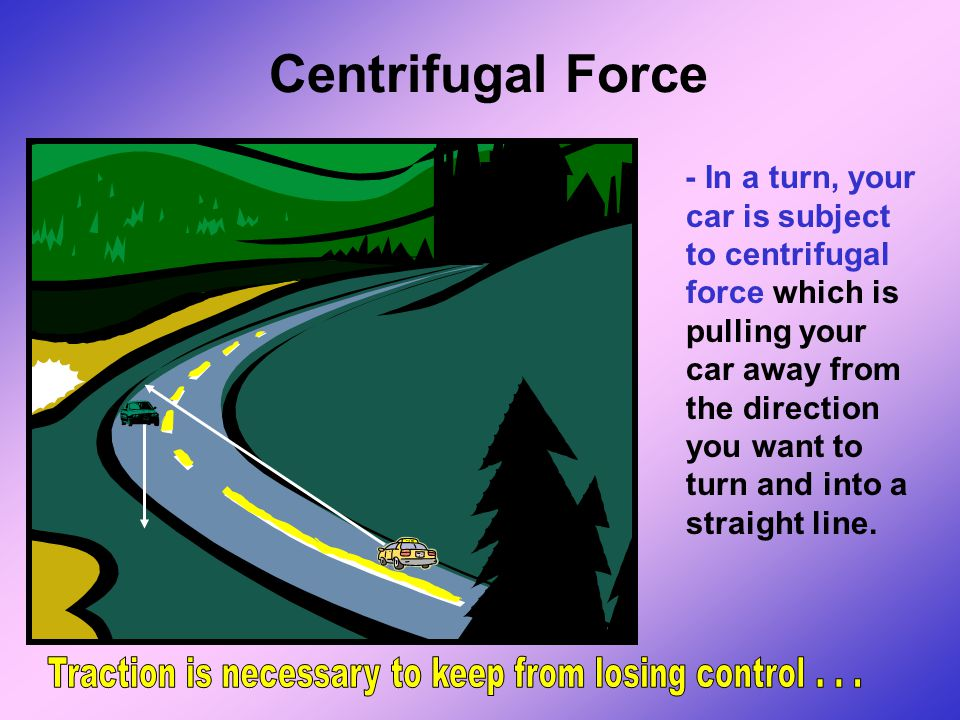 Traction is necessary to keep from losing control . . .