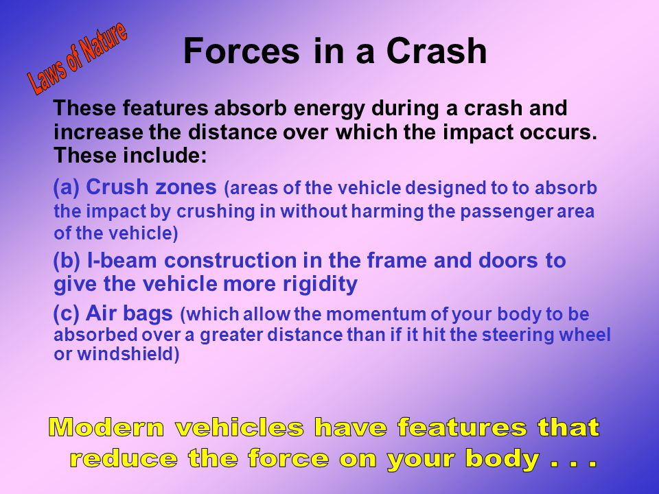 Forces in a Crash Laws of Nature Modern vehicles have features that