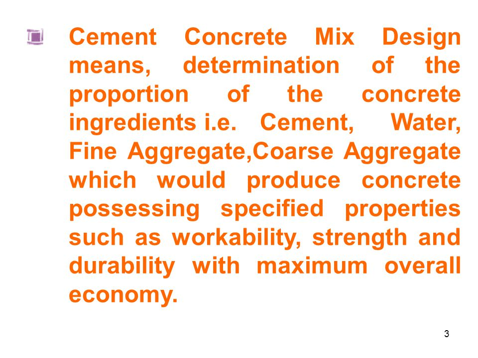 Cement Concrete Mix Design means, determination of the proportion of the concrete ingredients i.e.