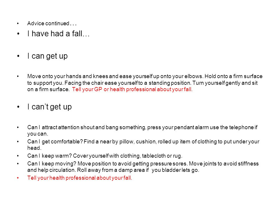 I have had a fall… I can get up I can't get up Advice continued…