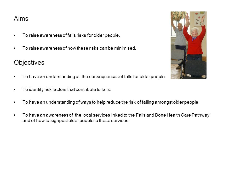 Aims Objectives To raise awareness of falls risks for older people.