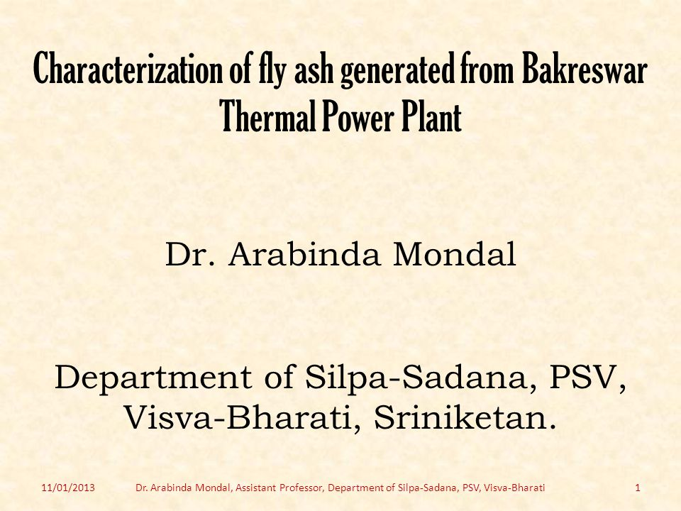 Characterization of fly ash generated from Bakreswar Thermal Power Plant Dr. Arabinda Mondal Department of Silpa-Sadana, PSV, Visva-Bharati, Sriniketan.