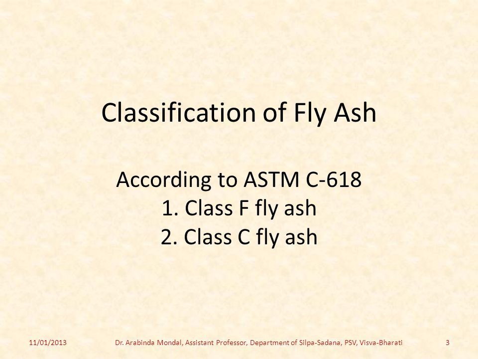 Classification of Fly Ash According to ASTM C-618 1. Class F fly ash 2