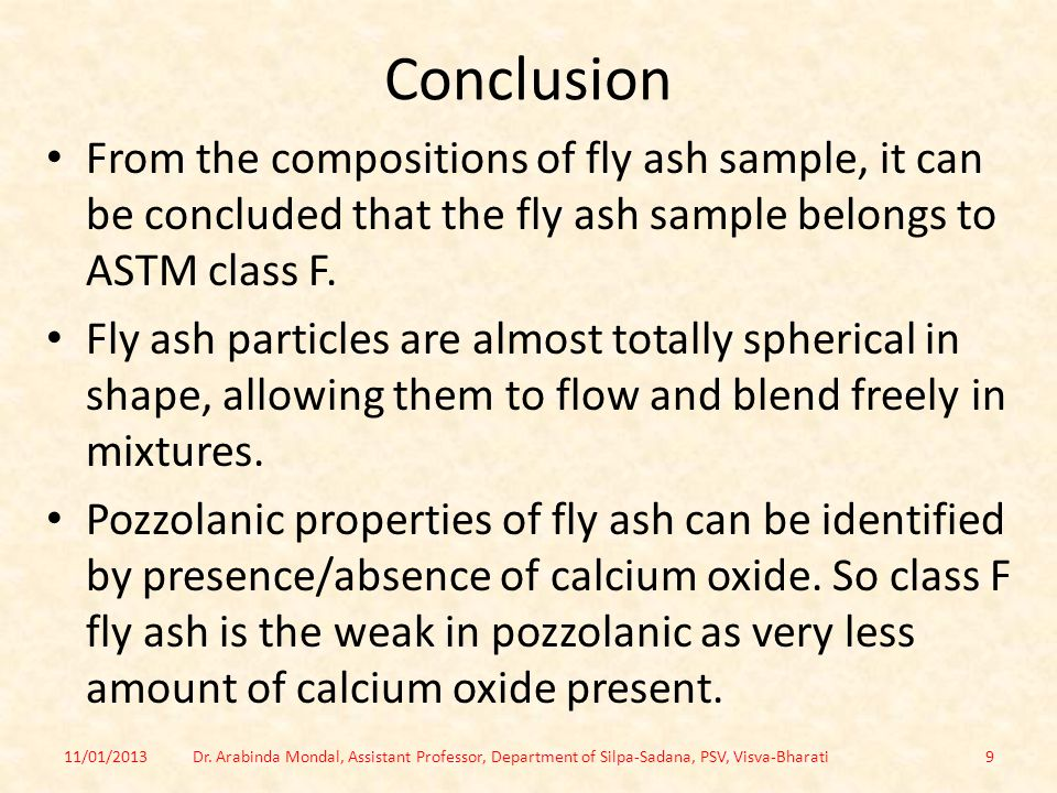Conclusion From the compositions of fly ash sample, it can be concluded that the fly ash sample belongs to ASTM class F.