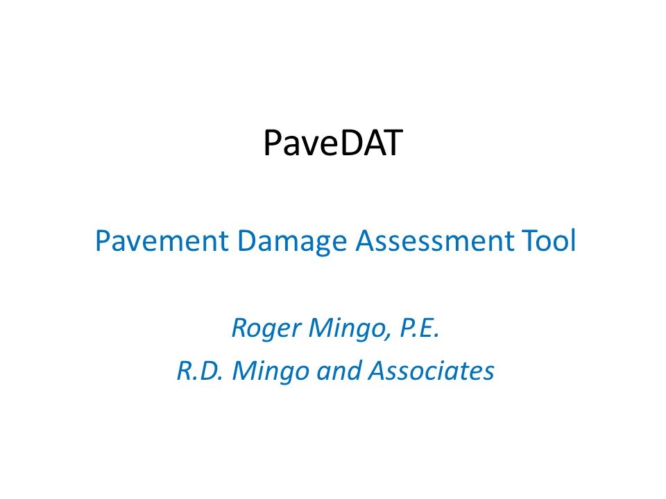 PaveDAT Pavement Damage Assessment Tool Roger Mingo, P.E.