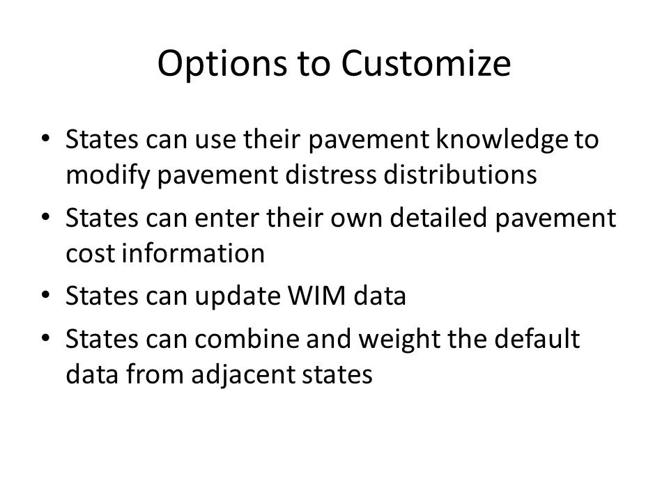 Options to Customize States can use their pavement knowledge to modify pavement distress distributions.