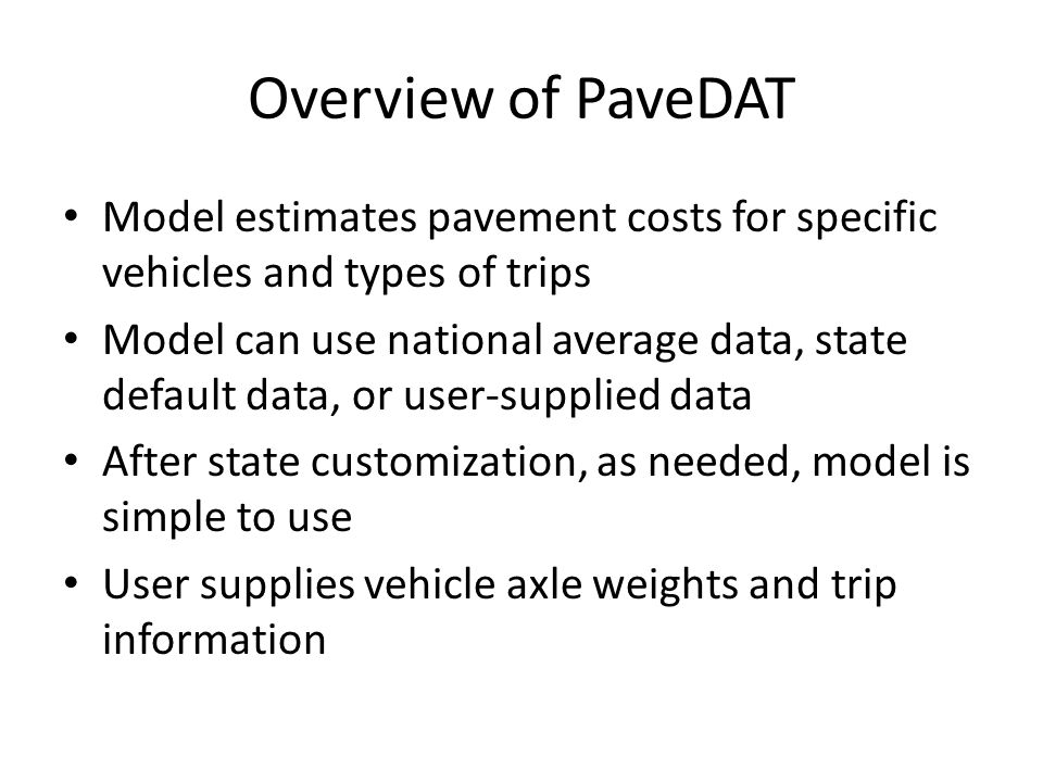 Overview of PaveDAT Model estimates pavement costs for specific vehicles and types of trips.