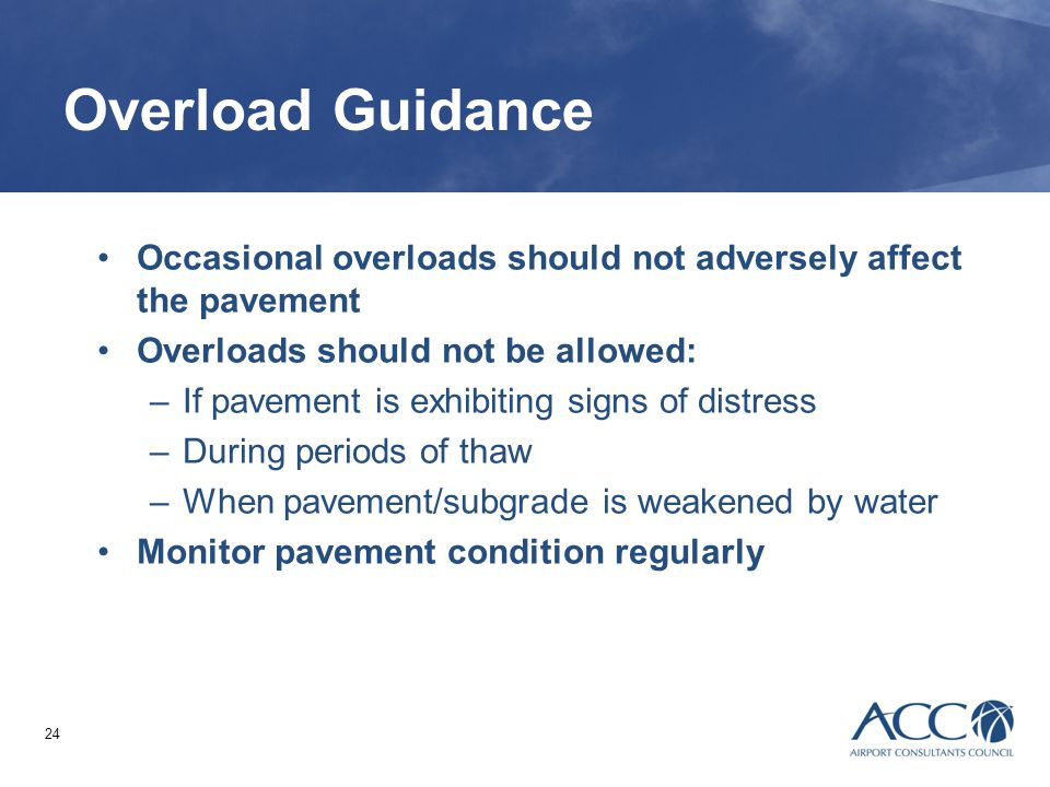 Overload Guidance Occasional overloads should not adversely affect the pavement. Overloads should not be allowed: