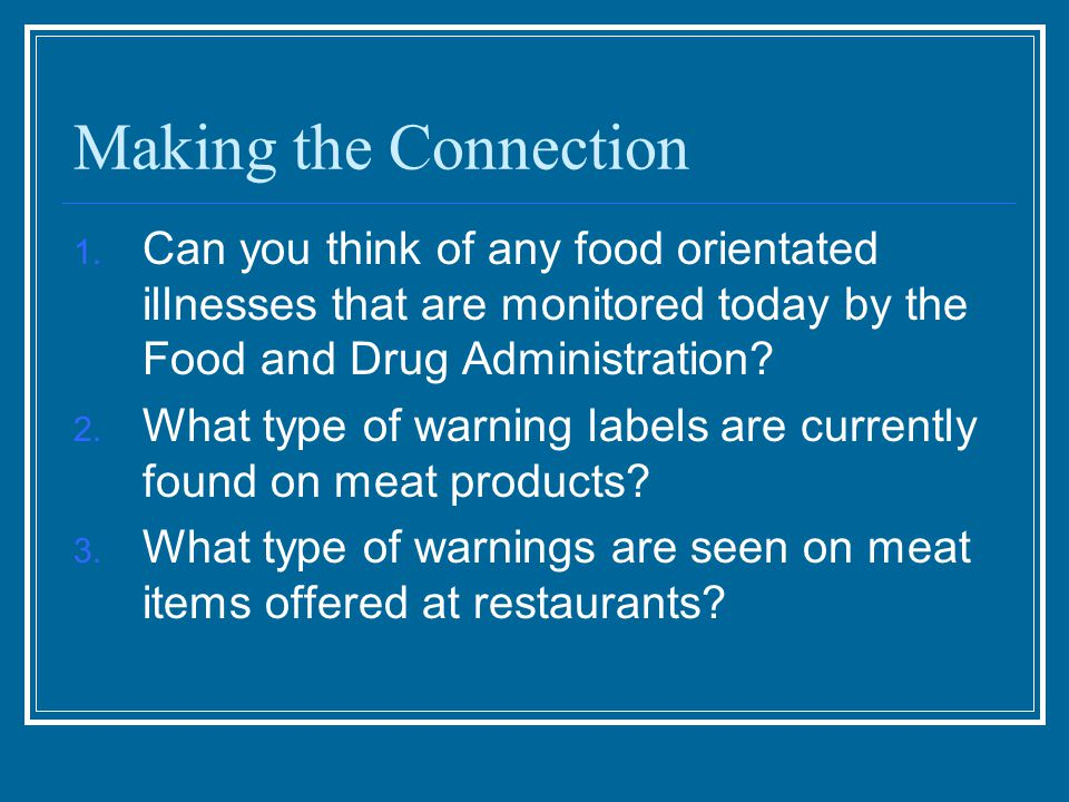 Making the Connection Can you think of any food orientated illnesses that are monitored today by the Food and Drug Administration