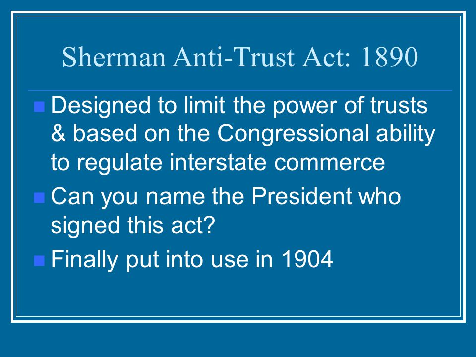 Sherman Anti-Trust Act: 1890