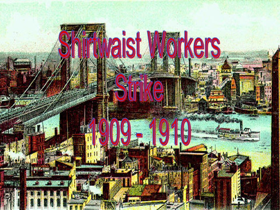 Shirtwaist Workers Strike 1909 - 1910