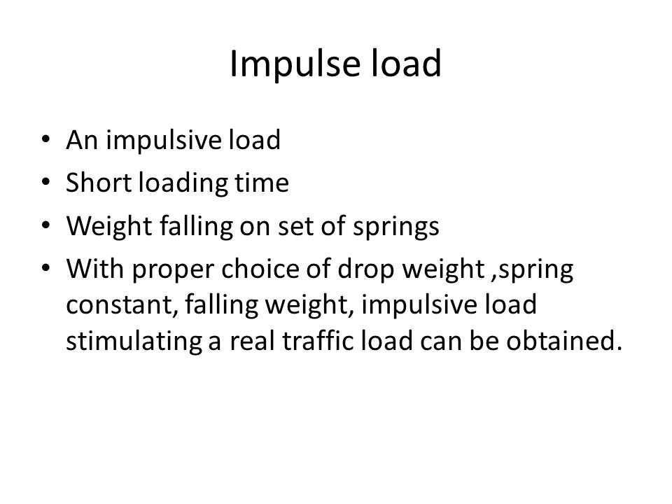 Impulse load An impulsive load Short loading time