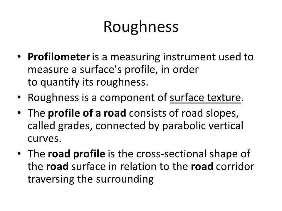 Roughness Profilometer is a measuring instrument used to measure a surface s profile, in order to quantify its roughness.