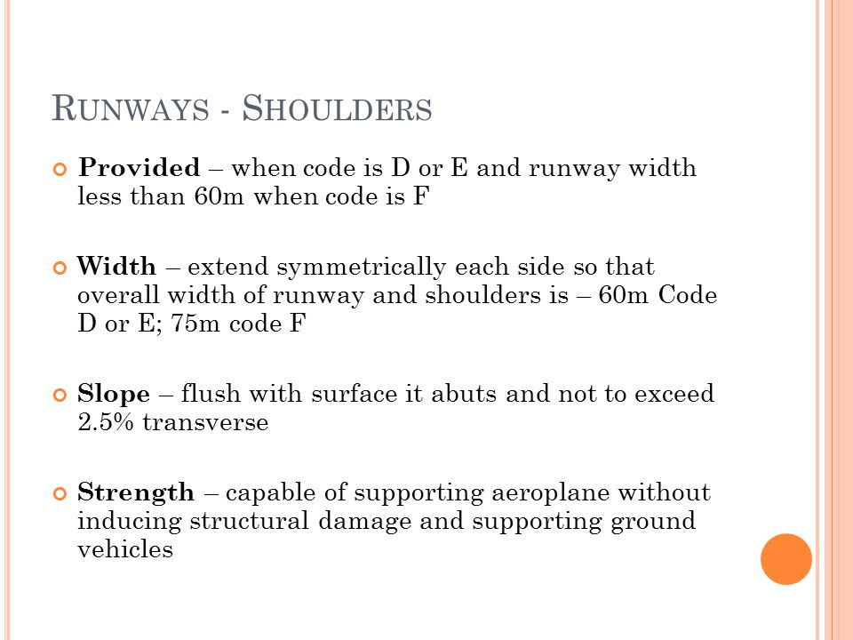 Runways - Shoulders Provided – when code is D or E and runway width less than 60m when code is F.