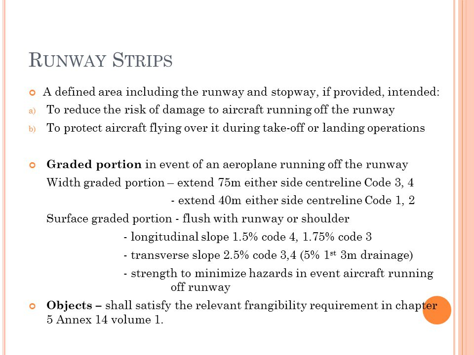 Runway Strips A defined area including the runway and stopway, if provided, intended: