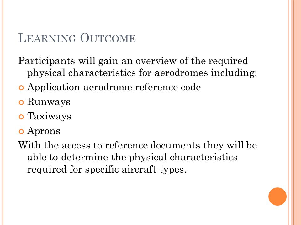 Learning Outcome Participants will gain an overview of the required physical characteristics for aerodromes including:
