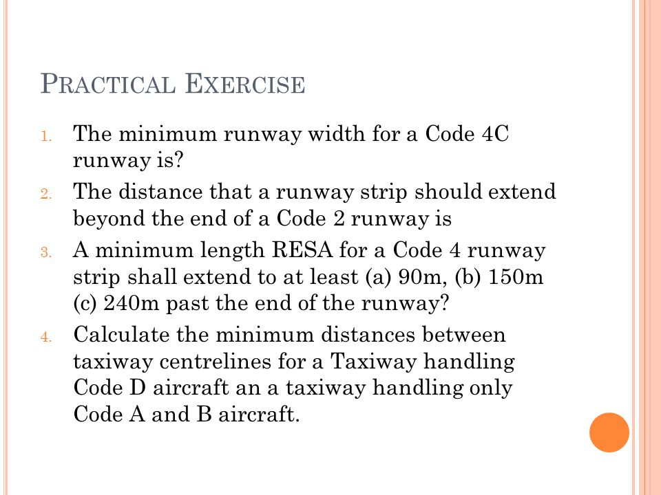 Practical Exercise The minimum runway width for a Code 4C runway is