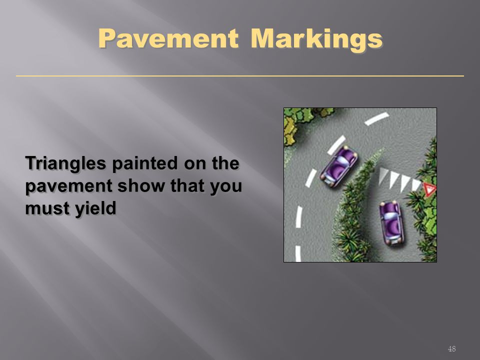 Pavement Markings Triangles painted on the pavement show that you must yield