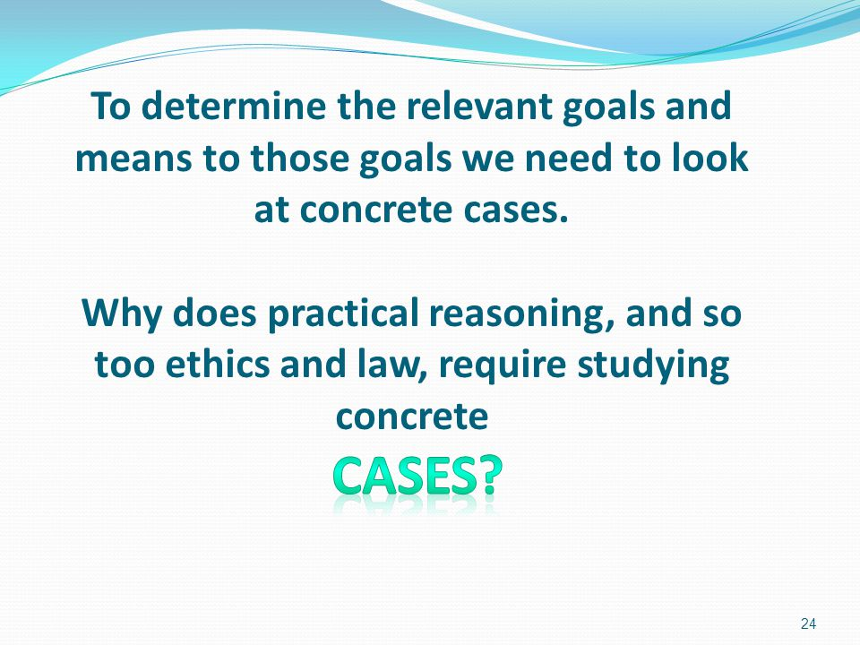 To determine the relevant goals and means to those goals we need to look at concrete cases.