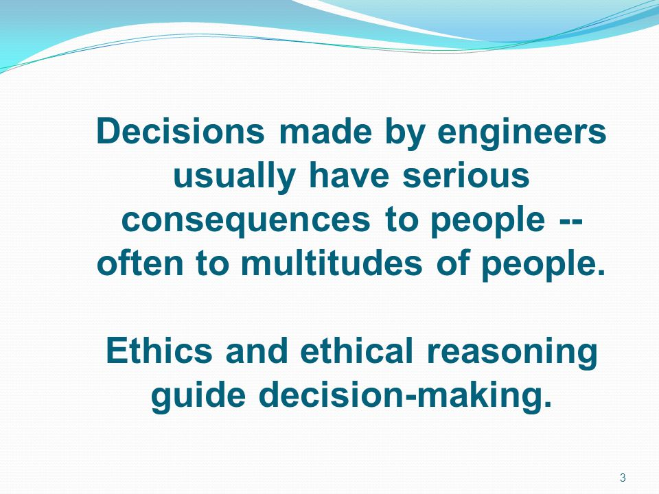 Ethics and ethical reasoning guide decision-making.