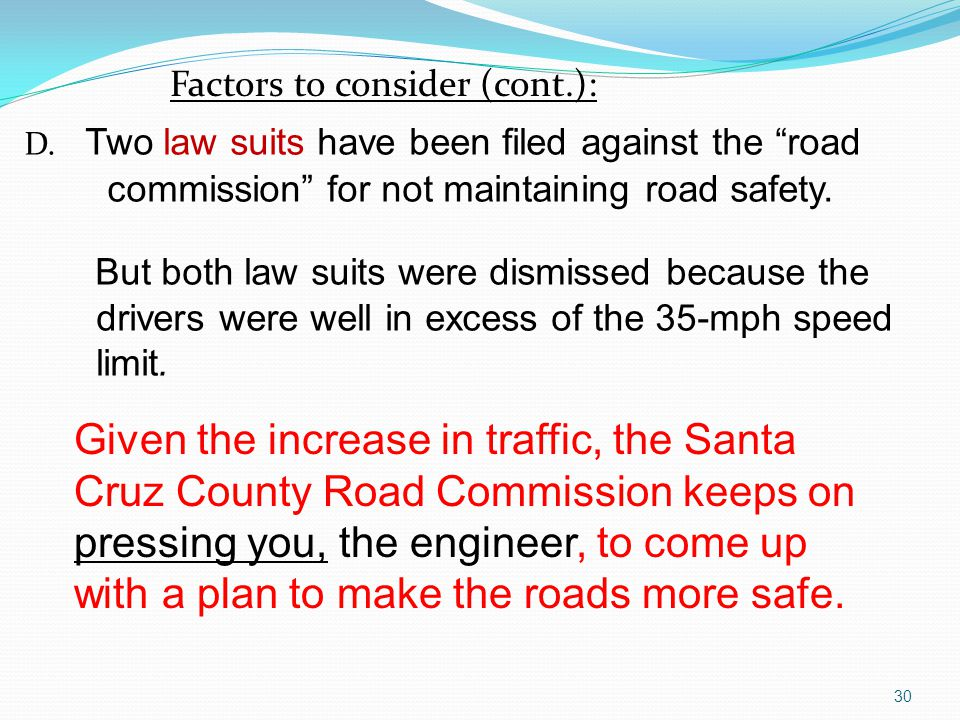 D. Two law suits have been filed against the road commission for not maintaining road safety. But both law suits were dismissed because the drivers were well in excess of the 35-mph speed limit.