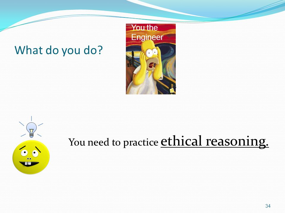 You need to practice ethical reasoning.