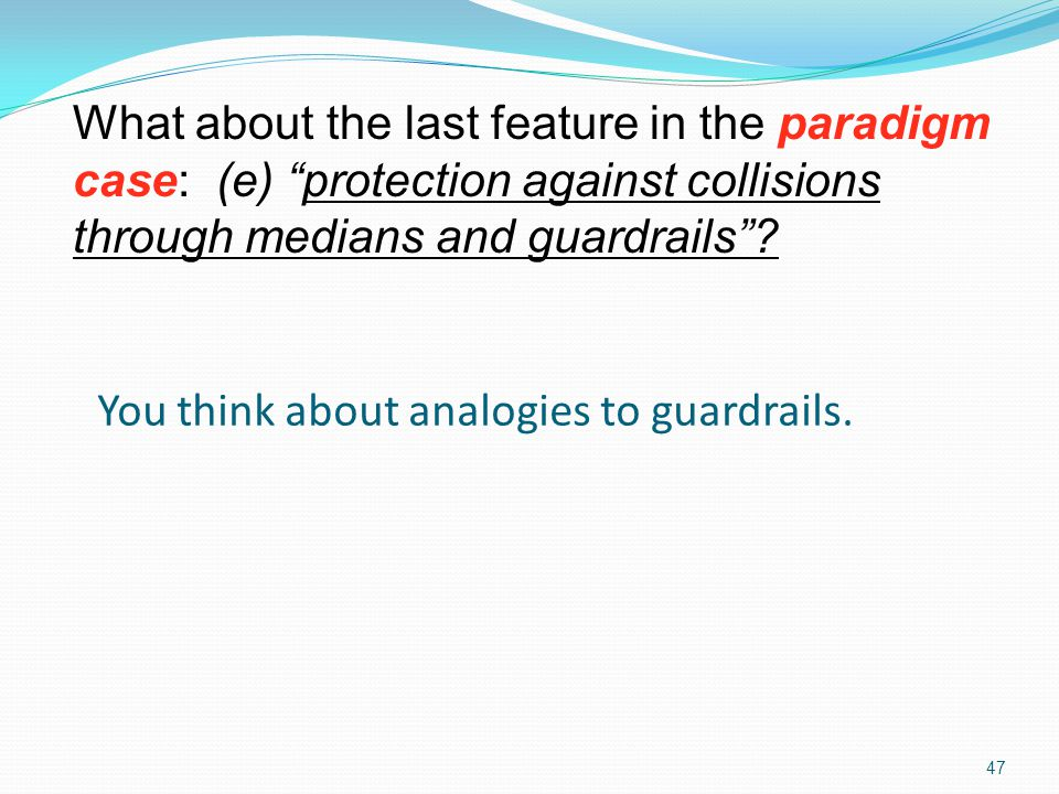 You think about analogies to guardrails.