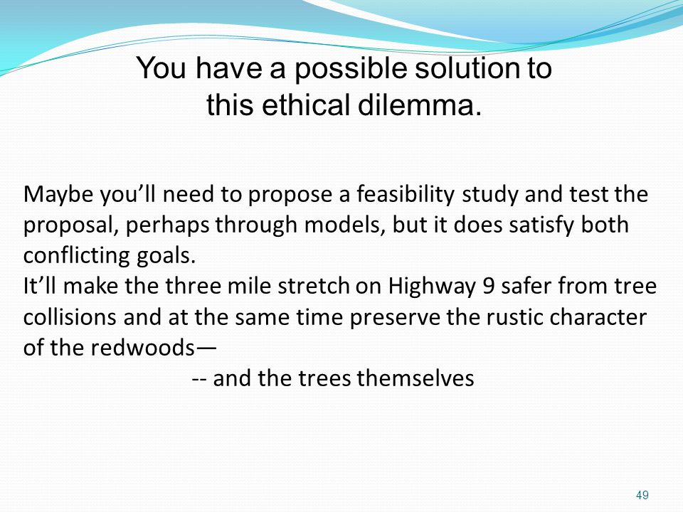 You have a possible solution to this ethical dilemma.