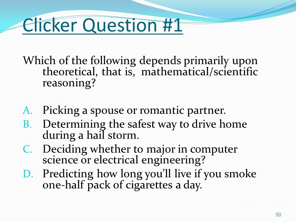 Clicker Question #1 Which of the following depends primarily upon theoretical, that is, mathematical/scientific reasoning
